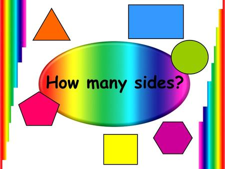 How many sides? This is a basic counting game with action buttons and voiceover. The initial slide (coming up next) will run automatically and name the.