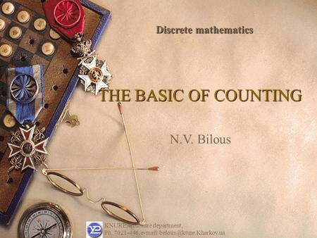 THE BASIC OF COUNTING Discrete mathematics KNURE, Software department, Ph. 7021-446,   N.V. Bilous.
