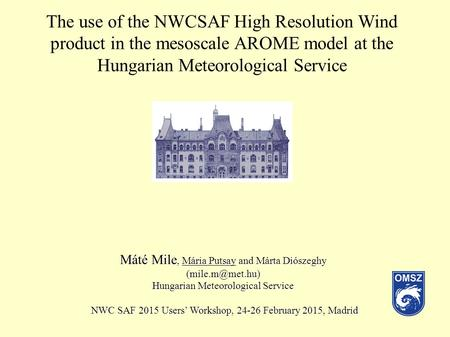 The use of the NWCSAF High Resolution Wind product in the mesoscale AROME model at the Hungarian Meteorological Service Máté Mile, Mária Putsay and Márta.