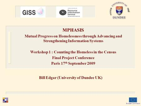 Bill Edgar (University of Dundee UK) European Commission MPHASIS Mutual Progress on Homelessness through Advancing and Strengthening Information Systems.