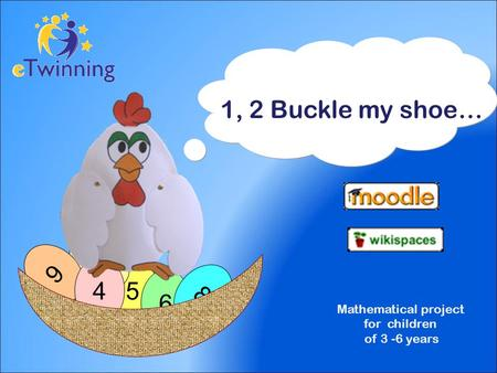 1, 2 Buckle my shoe… 5 6 7 8 9 4 Mathematical project for children of 3 -6 years.