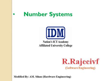 Number SystemsNumber Systems Modified By: AM. Sihan (Hardware Engineering)