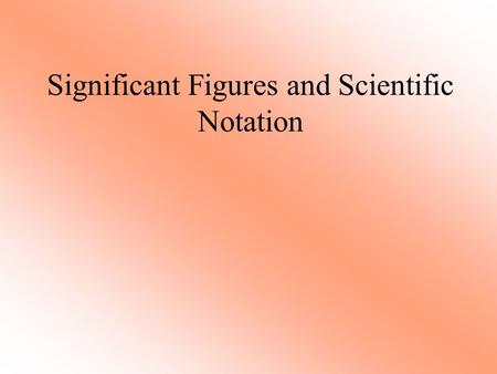 Significant Figures and Scientific Notation. Significant Figures ► When using our calculators we must determine the correct answer; our calculators are.