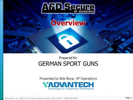 Page: 1 AdvanTech, Inc. 2661 Riva Rd, Suite 1030, Annapolis MD, 21401 * (800) 266-8000 Prepared for GERMAN SPORT GUNS Presented by Bob Bona, VP Operations.