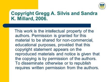 Copyright Gregg A. Silvis and Sandra K. Millard, 2006. This work is the intellectual property of the authors. Permission is granted for this material to.