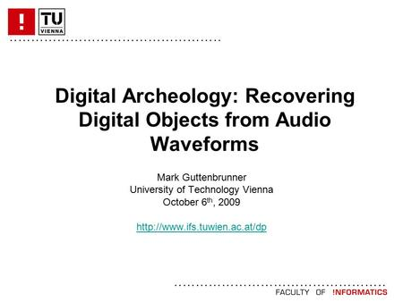 ................................................. Digital Archeology: Recovering Digital Objects from Audio Waveforms Mark Guttenbrunner University of.