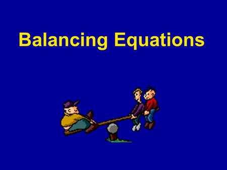 Balancing Equations. Basic Rules Basic Rules: The kinds of atoms and number of atoms on each side of the equation must be equal. You can NEVER change.