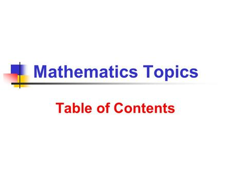 Mathematics Topics Table of Contents. 9/14/2013 Tables of Contents 2 How to Use Topics Main Topics Numbers Real Numbers Numbers and Data Numbers & Geometry.