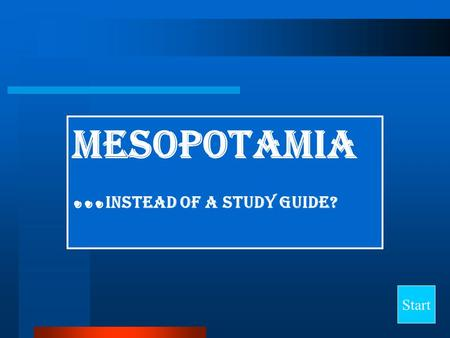 Mesopotamia … instead of a study Guide? Start Final Jeopardy Question Fertile Crescent AkkadBabyloniaMythsSumer 10 20 30 40.