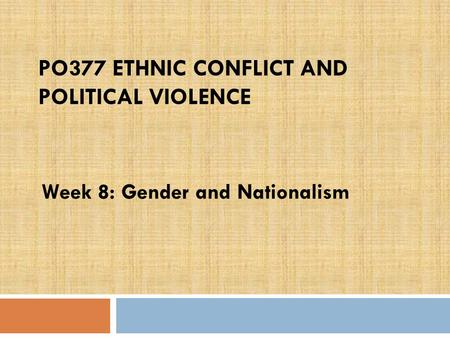 PO377 ETHNIC CONFLICT AND POLITICAL VIOLENCE Week 8: Gender and Nationalism.