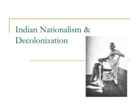 Indian Nationalism & Decolonization. 1858 British take political control of India.