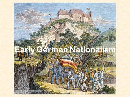 Early German Nationalism. The Burschenschaften The Burschenschaften were student societies that had sprung up in some of the German universities (16 in.
