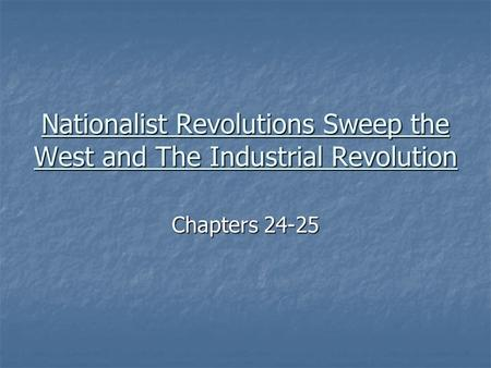 Nationalist Revolutions Sweep the West <strong>and</strong> The Industrial Revolution