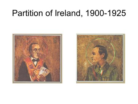 Partition of Ireland, 1900-1925.