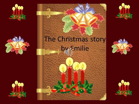 The Christmas story by Emilie One sunny day in Nazareth angel Gabriel came down and told Mary and Joseph that Mary was going to have a blest baby sent.