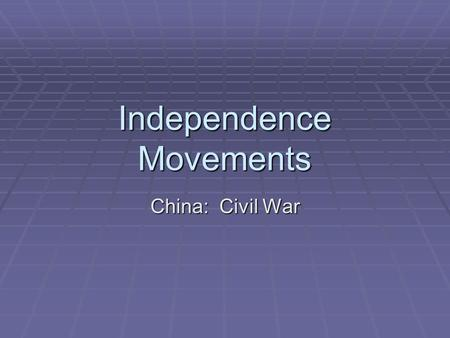 Independence Movements China: Civil War. Agenda 3/20/14  Warm-up and Review Homework  Quiz on World War II  Notes on China Civil War  Venn Diagram.