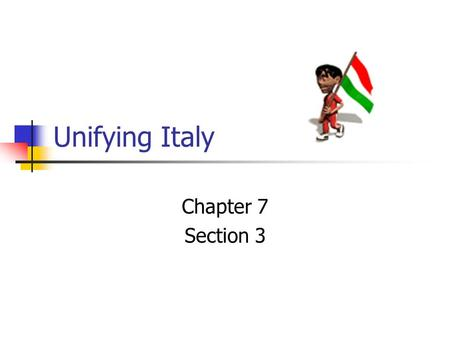 Unifying Italy Chapter 7 Section 3.