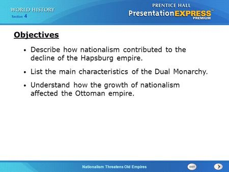 Objectives Describe how nationalism contributed to the decline of the Hapsburg empire. List the main characteristics of the Dual Monarchy. Understand.