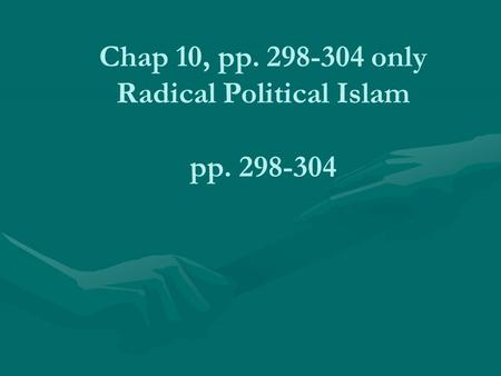 Chap 10, pp. 298-304 only Radical Political Islam pp. 298-304.