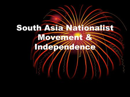 South Asia Nationalist Movement & Independence. Review.