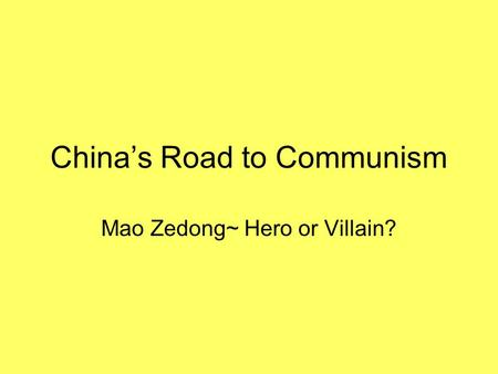 China's Road to Communism Mao Zedong~ Hero or Villain?