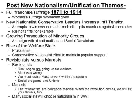 Post New Nationalism/Unification Themes- 1871 to 1914 Full franchise/suffrage –Women's suffrage movement grew New Nationalist Conservative Leaders Increase.