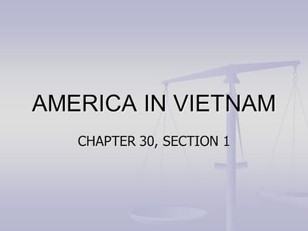 AMERICA IN VIETNAM CHAPTER 30, SECTION 1. IMPORTANT TERMS HO CHI MINH HO CHI MINH VIETMINH VIETMINH DOMINO THEORY DOMINO THEORY DIEN BIEN PHU DIEN BIEN.