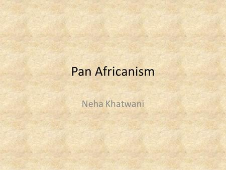 Pan Africanism Neha Khatwani. Seminar Questions To what extent was Pan-African Nationalism an American political construct? What was the role of 'Africa'