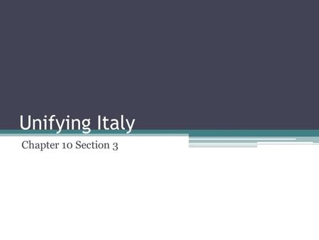 Unifying Italy Chapter 10 Section 3.