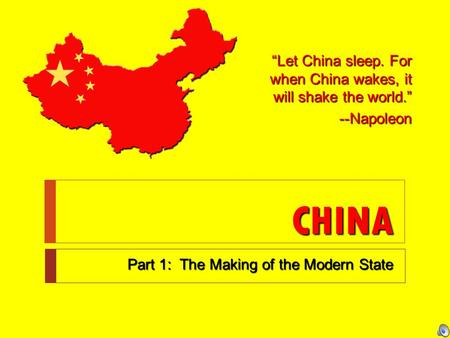 "CHINA Part 1: The Making of the Modern State ""Let China sleep. For when China wakes, it will shake the world."" --Napoleon."