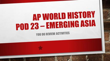 AP WORLD HISTORY POD 23 – EMERGING ASIA YOU DO REVIEW ACTIVITIES.