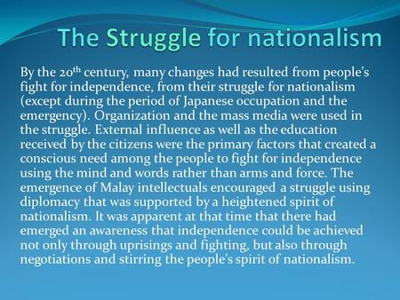 By the 20 th century, many changes had resulted from people's fight for independence, from their struggle for nationalism (except during the period of.
