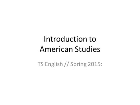 Introduction to American Studies TS English // Spring 2015: