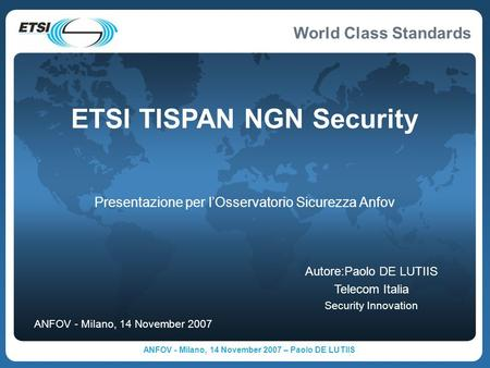 World Class Standards ANFOV - Milano, 14 November 2007 – Paolo DE LUTIIS ANFOV - Milano, 14 November 2007 Autore:Paolo DE LUTIIS Telecom Italia Security.