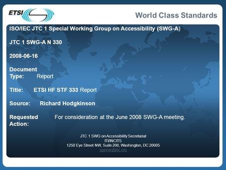 World Class Standards ISO/IEC JTC 1 Special Working Group on Accessibility (SWG-A) JTC 1 SWG-A N 330 2008-06-16 Document Type: Report Title: ETSI HF STF.