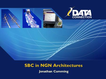 SBC in NGN Architectures Jonathan Cumming. Copyright © 2006 Data Connection Limited All Rights Reserved.2 SBC in NGN Architectures NGN Standardisation.