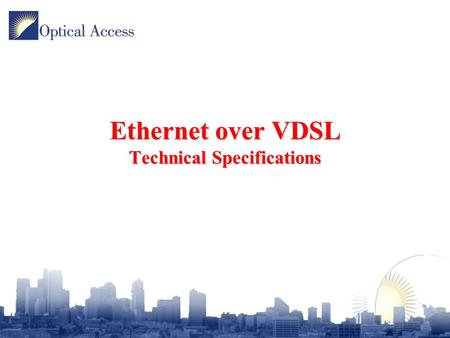 Ethernet over VDSL Technical Specifications. Agenda –Rate – Reach –Band Allocation –SNR and BER –PSD mask and Power Backoff Algorithm –Rate Limitation.