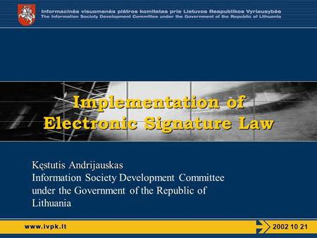 2002 10 21 Implementation of Electronic Signature Law Kęstutis Andrijauskas Information Society Development Committee under the Government of the Republic.
