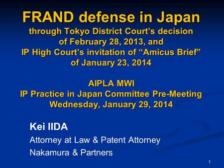 "1 FRAND defense in Japan through Tokyo District Court's decision of February 28, 2013, and IP High Court's invitation of ""Amicus Brief"" of January 23,"