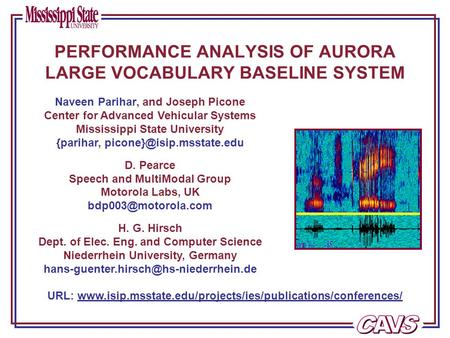 PERFORMANCE ANALYSIS OF AURORA LARGE VOCABULARY BASELINE SYSTEM Naveen Parihar, and Joseph Picone Center for Advanced Vehicular Systems Mississippi State.