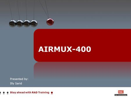 Stay ahead with RAD Training Presented by: Illy Sarid AIRMUX-400.
