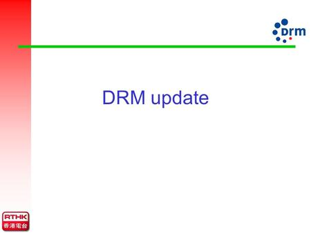 DRM update. DRM Development Sep 96 – Informal meeting between 5 broadcast-related organizations Apr 97 – 1 st formal meeting of Digital Radio Mondiale.