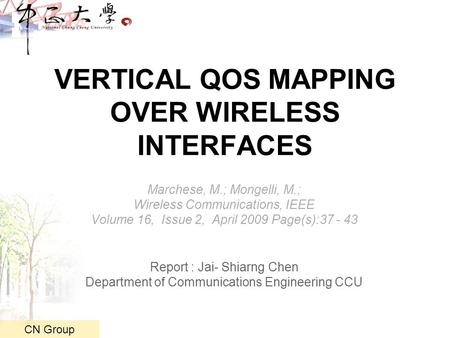 CN Group VERTICAL QOS MAPPING OVER WIRELESS INTERFACES Marchese, M.; Mongelli, M.; Wireless Communications, IEEE Volume 16, Issue 2, April 2009 Page(s):37.