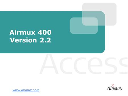 Airmux 400 Version 2.2 www.airmux.com. Slide 2 Airmux-400 in Brief Airmux-400 is a point-to-point radio solution for combined Ethernet and TDM traffic.