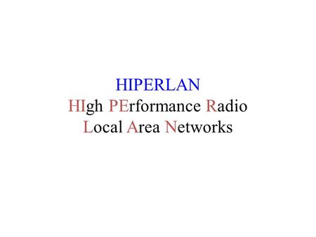HIPERLAN HIgh PErformance Radio Local Area Networks.