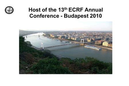 Host of the 13 th ECRF Annual Conference - Budapest 2010.