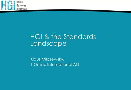 HGI & the Standards Landscape Klaus Milczewsky, T-Online International AG.