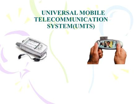 UNIVERSAL MOBILE TELECOMMUNICATION SYSTEM(UMTS). EVOLUATION OF MOBILE COMMUNICATION 1 st Generation : Analog Cellular 2 nd Generation : Multiple Digital.