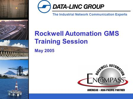 The Industrial Network Communication Experts Rockwell Automation GMS Training Session May 2005.