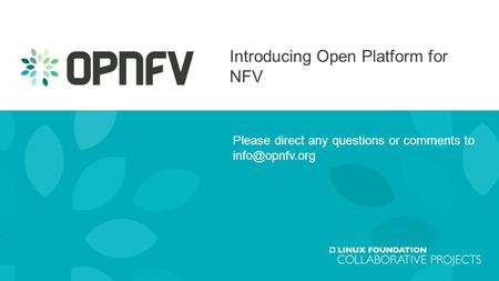 Introducing Open Platform for NFV Please direct any questions or comments to 1.